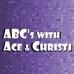 ABCs With ACE & Christi