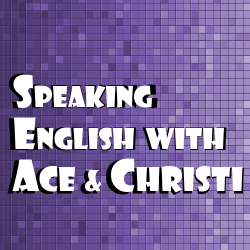Speaking English w/Ace & Christi